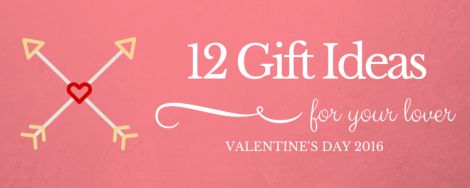 12 Gift Ideas for your lover - Valentines 2016