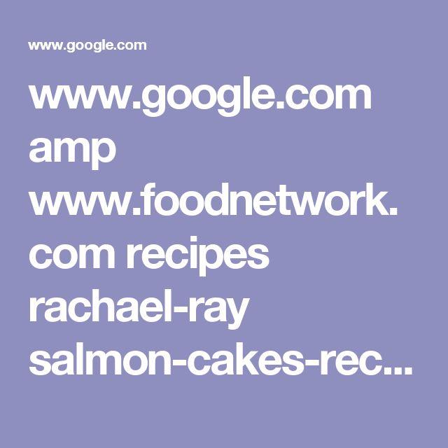 www.google.com amp www.foodnetwork.com recipes rachael-ray salmon-cakes-recipe.amp