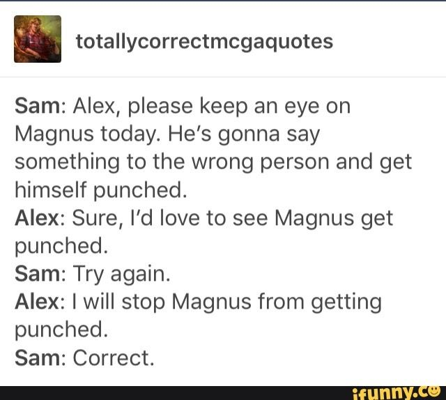 Magnus, don't get punched. Also, stop making Alex fix all your shit