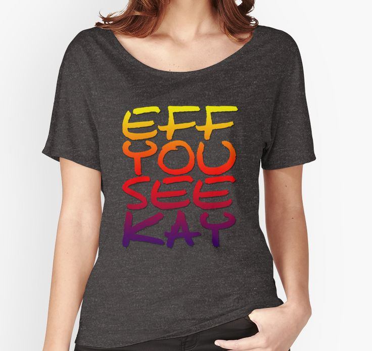 EFF YOU SEE KAY by LazyGirlApparel