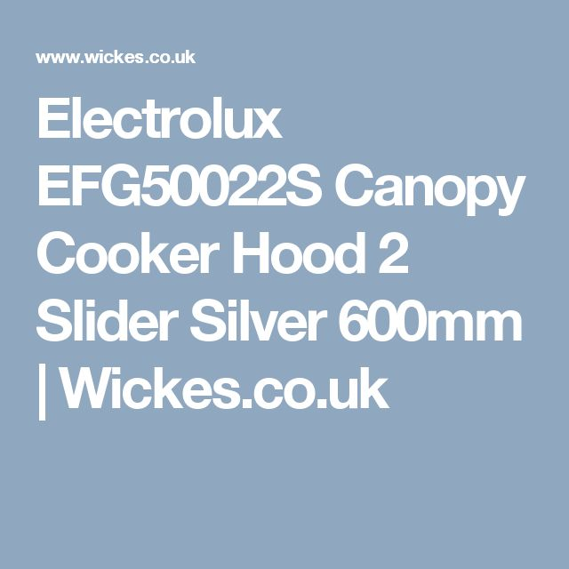 Electrolux EFG50022S Canopy Cooker Hood 2 Slider Silver 600mm | Wickes.co.uk