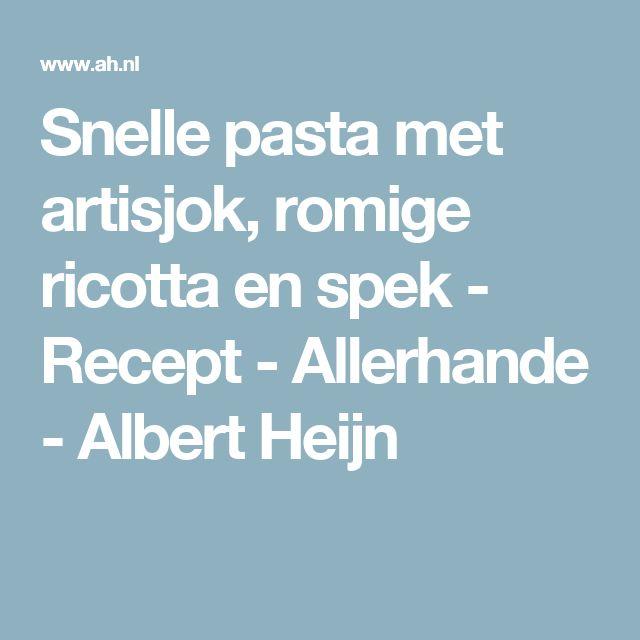 Snelle pasta met artisjok, romige ricotta en spek - Recept - Allerhande - Albert Heijn
