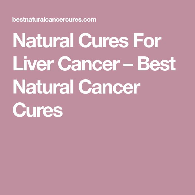 Natural Cures For Liver Cancer – Best Natural Cancer Cures
