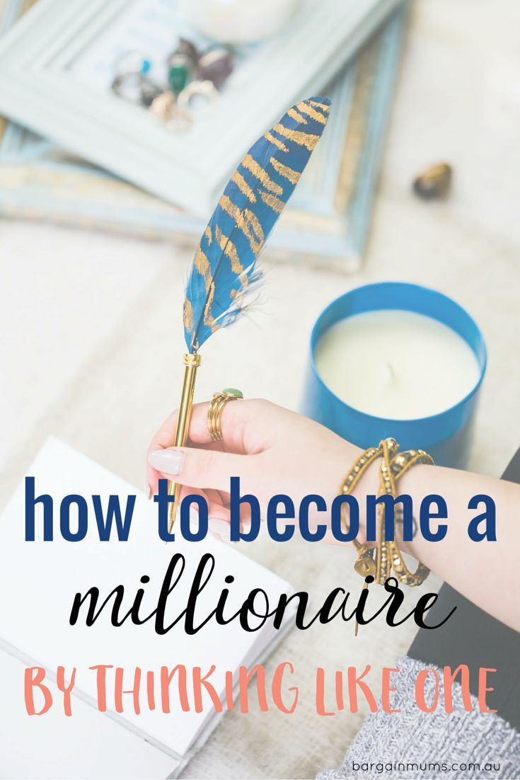 How to become a millionaire by thinking like one                                                                                                                                                                                 More