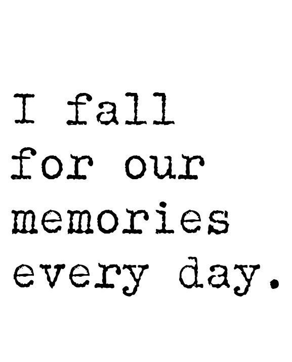 Remember Memories Quotes: I Fall For Our Memories Every Day