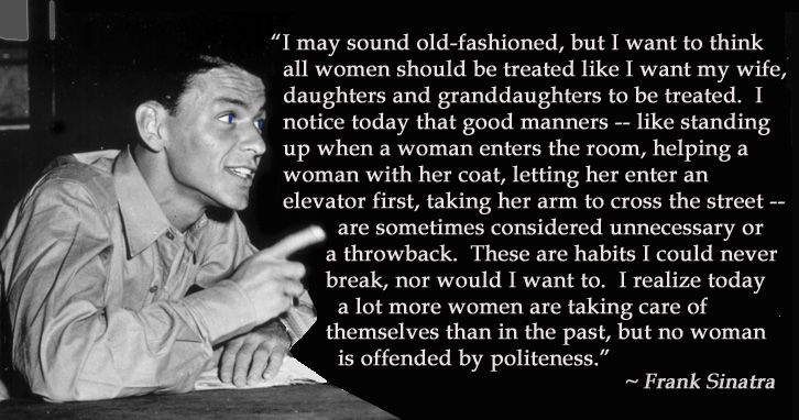Frank Sinatra's quote about chivalry. I have experienced that the last part is false.