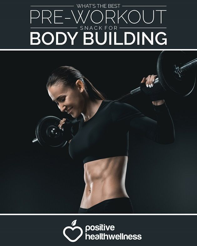 What's The Best Pre-Workout Snack For Body Building - Positive Health Wellness #bodybuildingsnacks