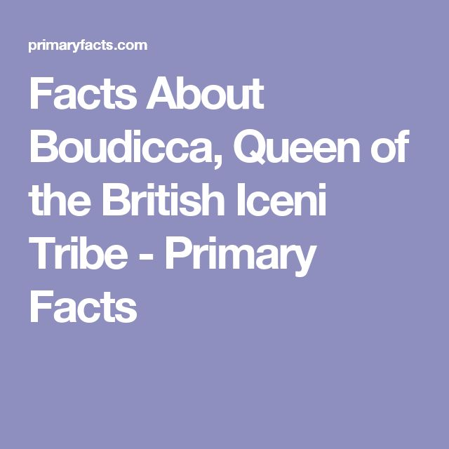 Facts About Boudicca, Queen of the British Iceni Tribe - Primary Facts