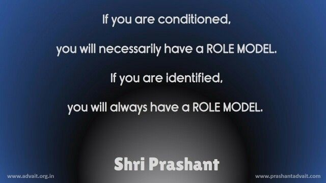 If you are conditioned, you will necessarily have a Role Model. If you are identified, you will always have a Role Model.  ~ Shri Prashant  #ShriPrashant #Advait #identity #conditioning #mind #rolemodel  Read at:-prashantadvait.comWatch at:-www.youtube.com/c/ShriPrashantWebsite:-www.advait.org.inFacebook:-www.facebook.com/prashant.advaitLinkedIn:-www.linkedin.com/in/prashantadvaitTwitter:-https://twitter.com/Prashant_Advait