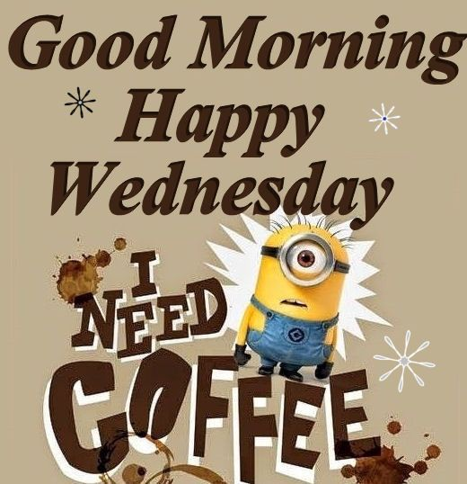 Good Morning happy Wednesday Minions, good morning Wednesday, hump day Wednesday quotes, happy Wednesday, Wednesday quote.