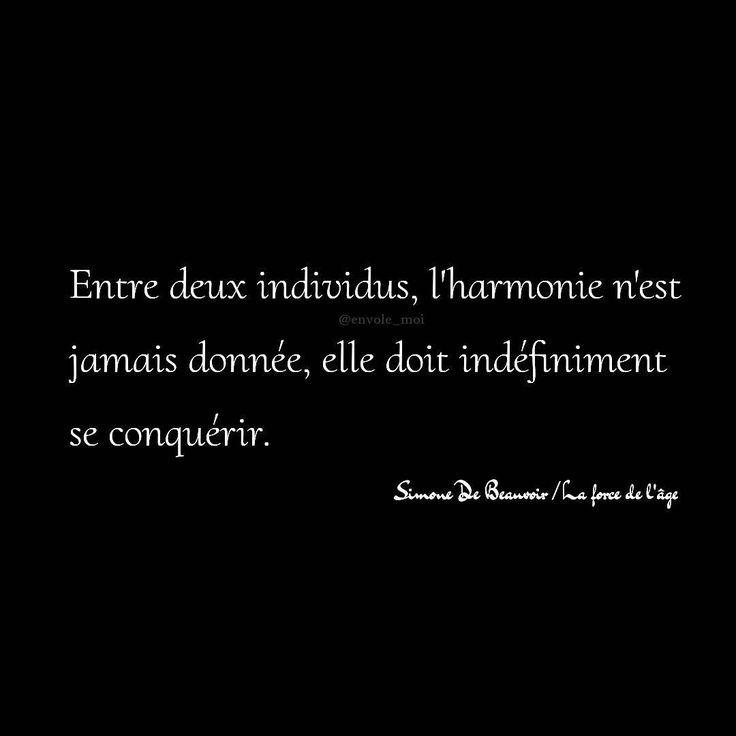 """""""Entre deux individus, l'harmonie n'est jamais donnée, elle doit indéfiniment se conquérir."""" ✒️ Simone De Beauvoir"""