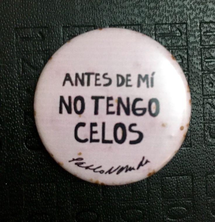 """""""Antes de mi, no tengo celos"""" Pablo Neruda"""