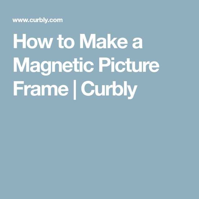 How to Make a Magnetic Picture Frame | Curbly