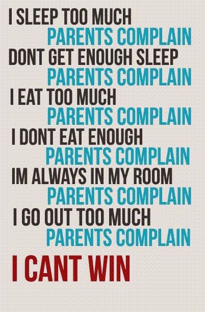 Parents always complaining...I'm in my twenties and no longer live at home, but this is still true for me!