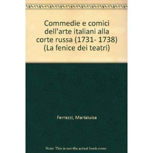 Commedie e comici dell'arte italiani alla corte russa (1731-1738) / Marialuisa Ferrazzi - Roma : Bulzoni, cop. 2000