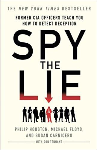 Spy the Lie: Former CIA Officers Teach You How to Detect Deception: Philip Houston, Michael Floyd, Susan Carnicero, Don Tennant: 8601420089358: Amazon.com: Books