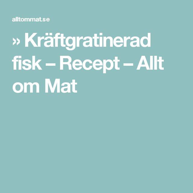 » Kräftgratinerad fisk – Recept – Allt om Mat