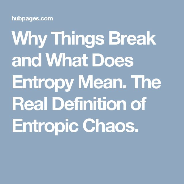 Why Things Break and What Does Entropy Mean. The Real Definition of Entropic Chaos.