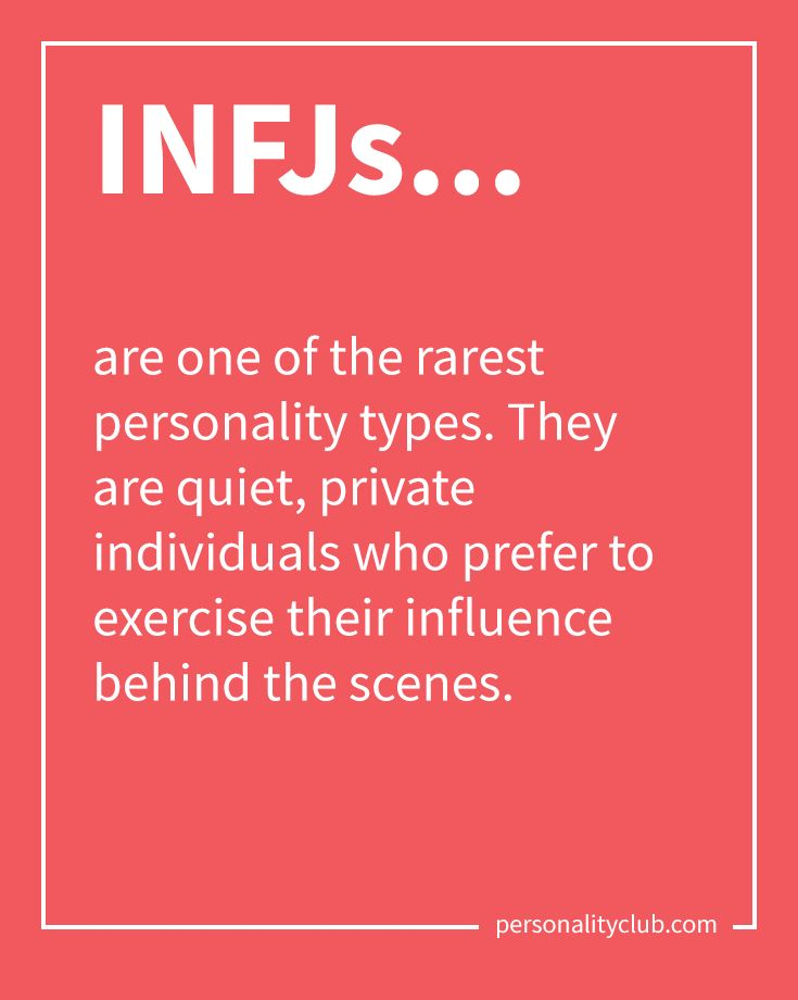 INFJs are one of the rarest personality types. They are quiet, private individuals who prefer to exercise their influence behind the scenes.