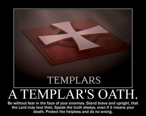 Lived this way for many years and did not even know it was a Templars oath and creed... you don't have to be a Templar to live by that oath... a good way to look at things...