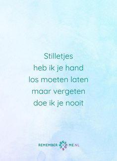 Ik zal jou nooit vergeten... <3 | Een quote over het afscheid, het verdriet en het gemis na de dood van een geliefde. Vind meer inspiratie over de uitvaart en rouwen op http://www.rememberme.nl