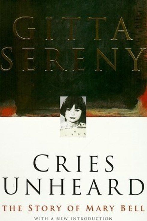 Cries Unheard: the Story of Mary Bell by Gitta Sereny | 22 Mindblowing Books For Anyone Who's Slightly Obsessed With True Crime
