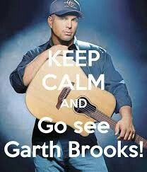 Calm??? How can you see Garth Brooks and stay calm???