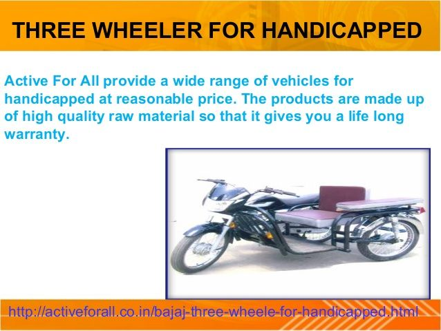 At Active for All offers best vehicles for handicapped at reasonable prices.  Our products made from quality material to give a long lasting life.