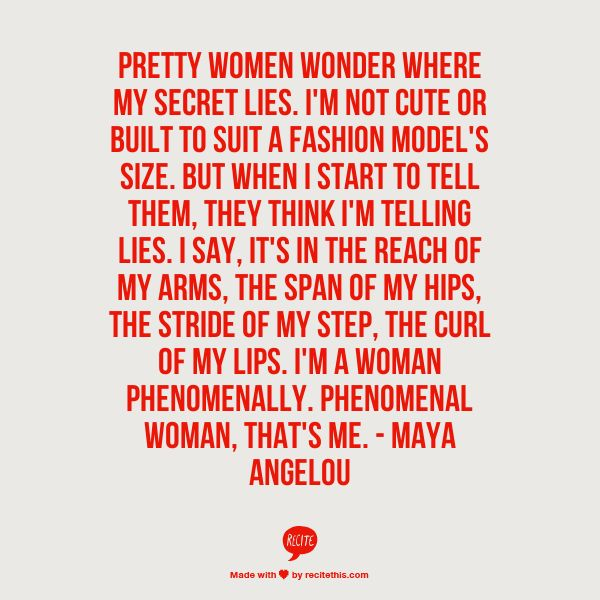 maya angelou phenomenal woman Pretty women wonder where my secret lies / i'm not cute or built to suit a fashion model's size / but when i start to tell them / they think i'm telling lies / i say / it's in the.