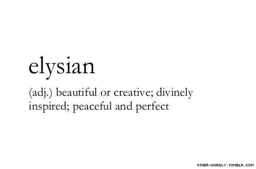 Elysian #Wordporn - van het oud Griekse Elysium, het paradijs uit Griekse mythologie.