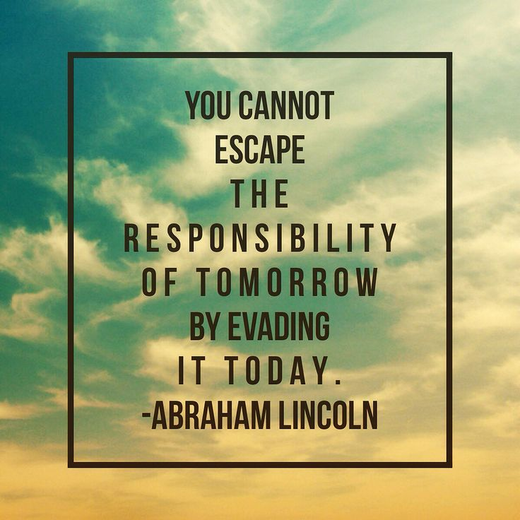 """You cannot escape the responsibility of tomorrow by evading it today."" - @abrahamlincoln #ChangeToday #BeYourBestVersion #SavetheEarth"
