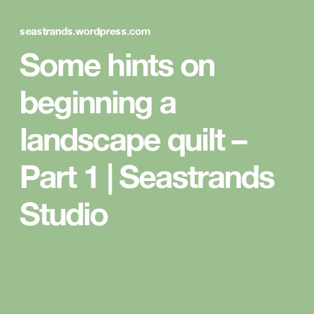 Some hints on beginning a landscape quilt – Part 1 | Seastrands Studio
