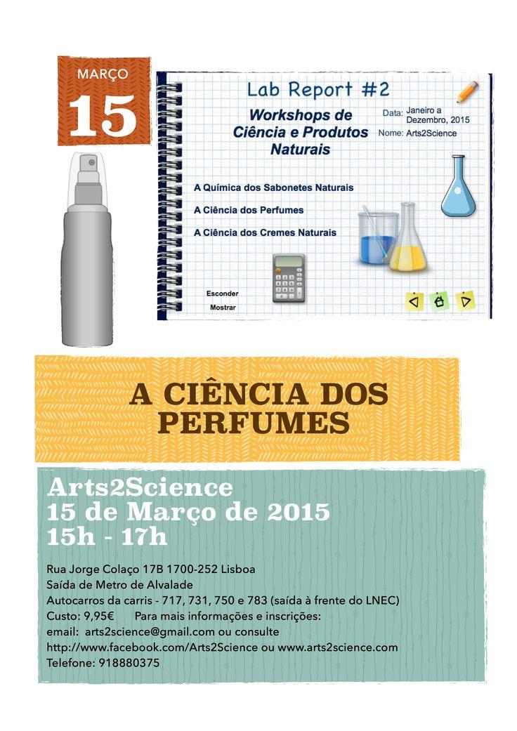 A Ciência dos Perfumes Datas: Domingo 15 de Março 2015, das 15h00 às 17h00 Preço promocional de 9,95€ por workshop, para estas datas.   Inscrições para info@arts2science.com ou arts2science@gmail.com telm: 918880375 Mais informações: www.arts2science.com ou  http://www.slideshare.net/CarlaLouro2/como-fazer-perfumes-naturais-a-cincia-e-prtica  http://www.slideshare.net/CarlaLouro2/como-fazer-cremes-naturais  https://www.facebook.com/events/785540764874003/?ref=5