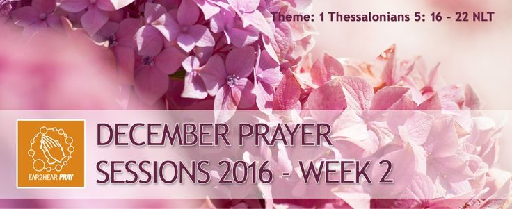 PRAY: DECEMBER PRAYER SESSIONS 2016 – WEEK 2 – EAR2HEAR