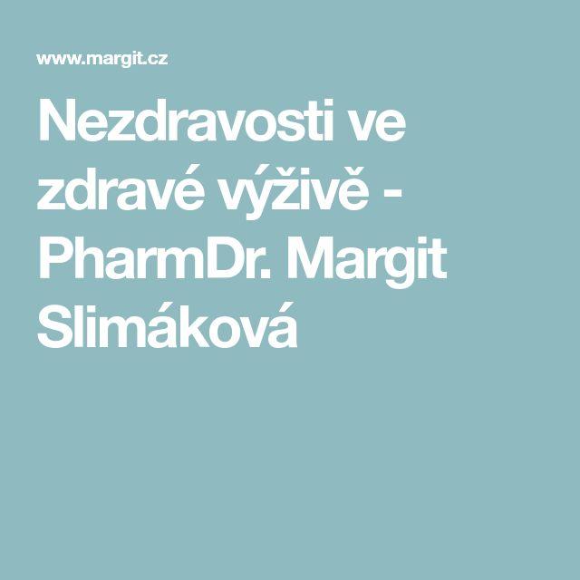 Nezdravosti ve zdravé výživě - PharmDr. Margit Slimáková