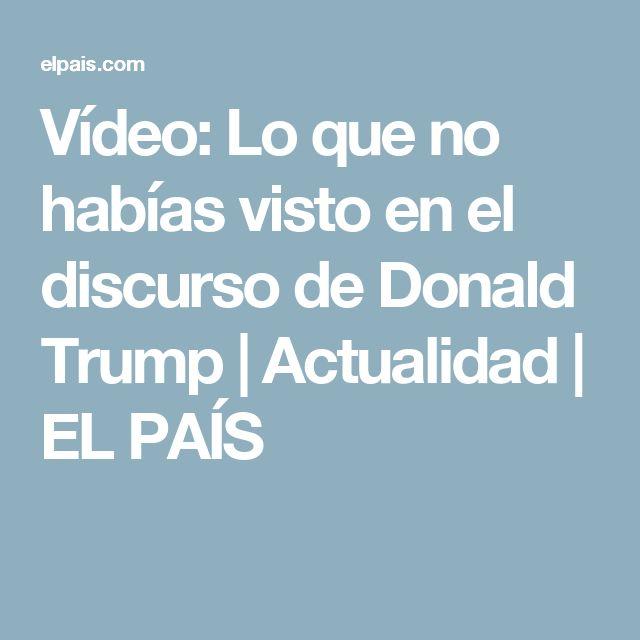 Vídeo:  Lo que no habías visto en el discurso de Donald Trump | Actualidad | EL PAÍS