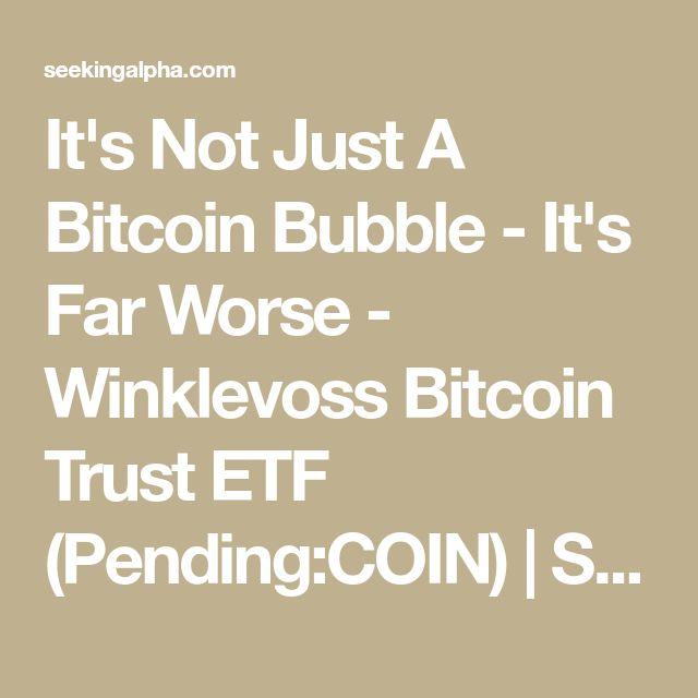 It's Not Just A Bitcoin Bubble - It's Far Worse - Winklevoss Bitcoin Trust ETF (Pending:COIN) | Seeking Alpha
