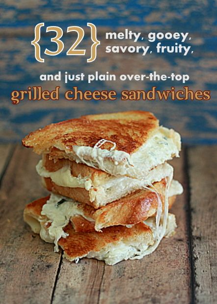 32 Melty, Gooey, Savory, Fruity, and Just Plain Over-the-Top Grilled Cheese Sandwiches | Kitchen Treaty