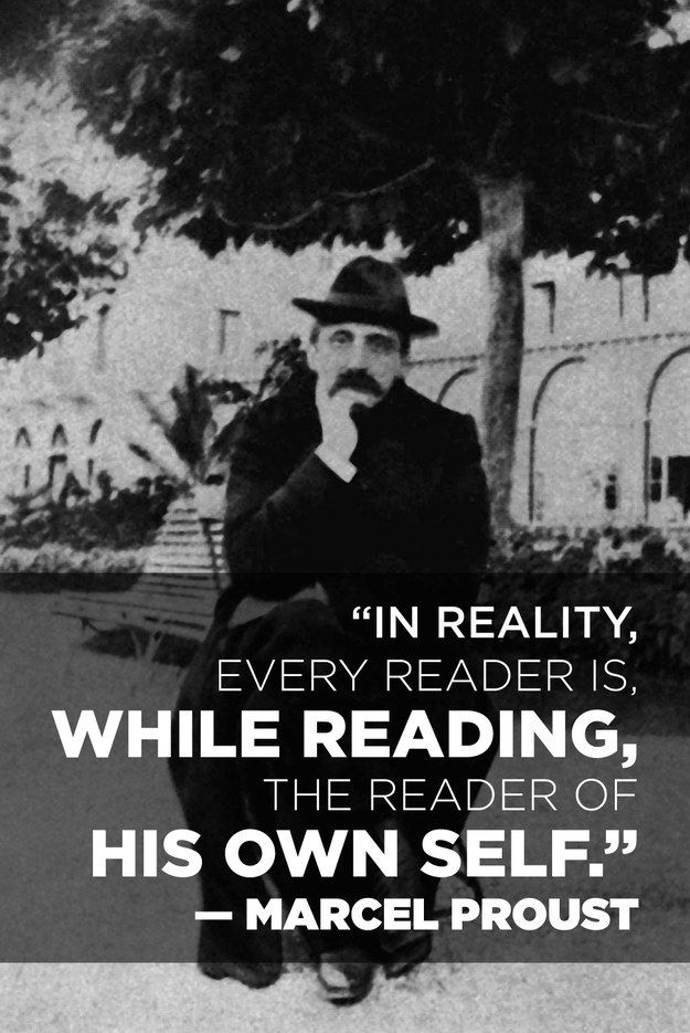 In reality, every reader is, while reading, the reader of his own self.  --  Marcel Proust