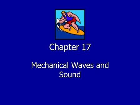 Chapter 17 Mechanical Waves and Sound Mechanical Waves Section 17-1.
