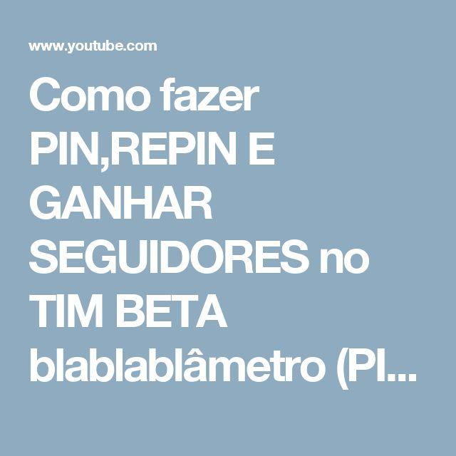 Como fazer PIN,REPIN E GANHAR SEGUIDORES no TIM BETA blablablâmetro (PINTEREST). 2016 - YouTube