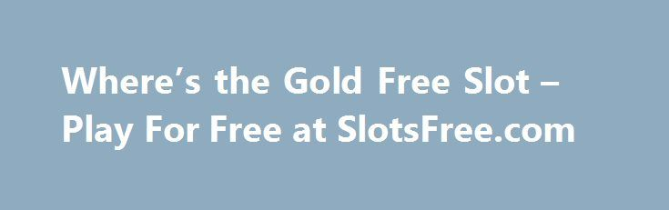 Where's the Gold Free Slot – Play For Free at SlotsFree.com http://casino4uk.com/2017/11/29/wheres-the-gold-free-slot-play-for-free-at-slotsfree-com/  Where's the Gold Free Slot – Play For Free at SlotsFree.com by Feggy ArtThe post Where's the Gold Free Slot – Play For Free at SlotsFree.com appeared first on Casino4uk.com.