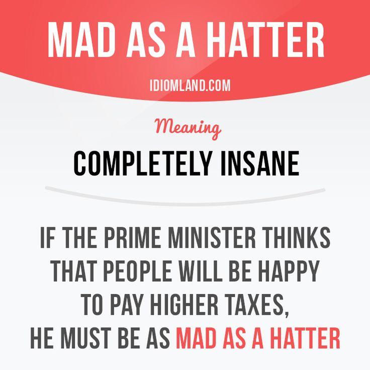 """Mad as a hatter"" means ""completely insane"". #idiom #idioms #slang #saying #sayings #phrase #phrases #expression #expressions #english #englishlanguage #learnenglish #studyenglish #language #vocabulary #efl #esl #tesl #tefl #toefl #ielts #toeic #hatter"
