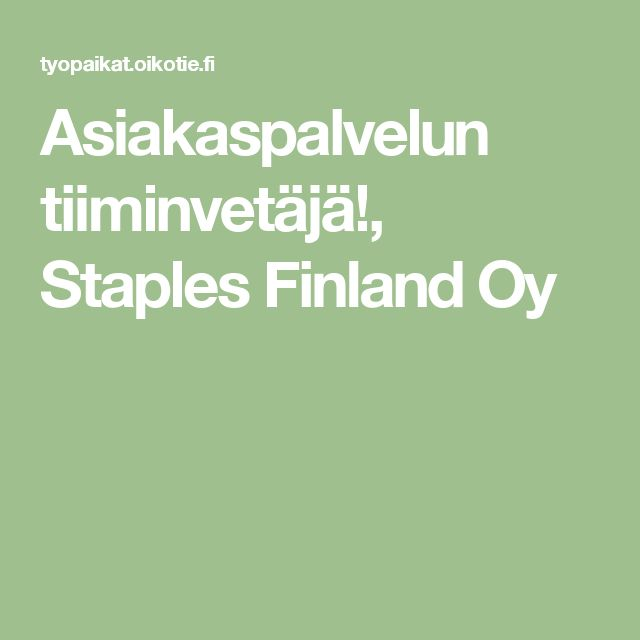 Asiakaspalvelun tiiminvetäjä!, Staples Finland Oy