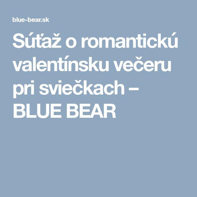 Súťaž o romantickú valentínsku večeru pri sviečkach – BLUE BEAR