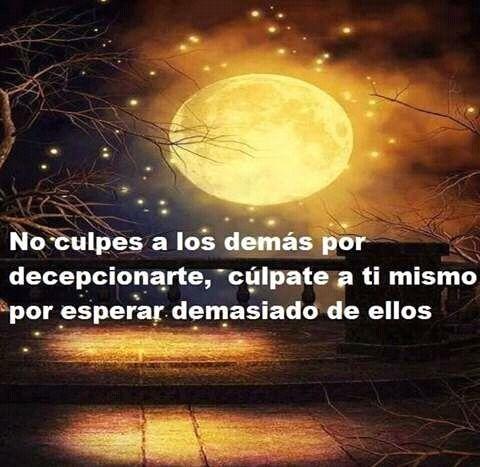 No culpes a los demás por decepcionarte, culpate a ti mismo por esperar demasiado de ellos.