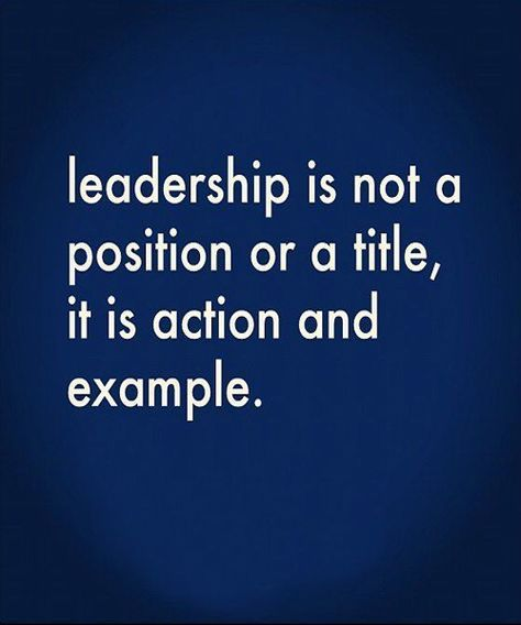 Leadership is Action and Example - Great Inspirational Quote