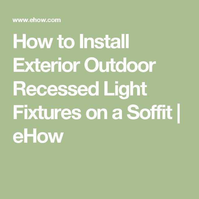 How to Install Exterior Outdoor Recessed Light Fixtures on a Soffit | eHow