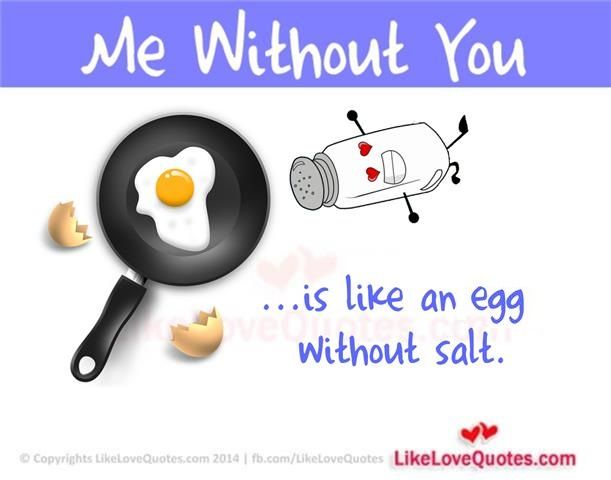 Me Without You is like an egg without salt