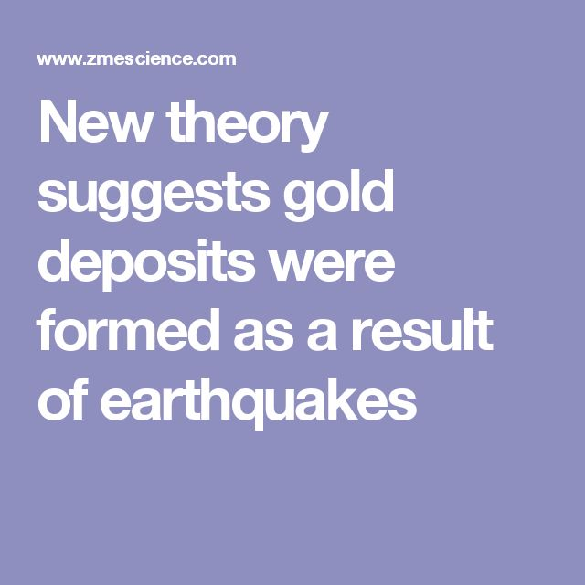 New theory suggests gold deposits were formed as a result of earthquakes